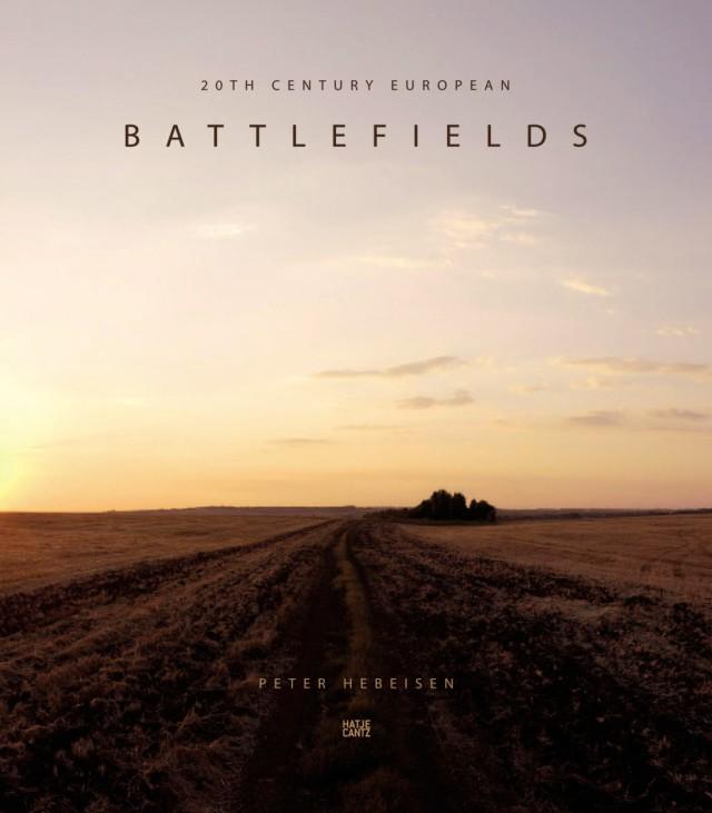 Peter Hebeisen - Battlefields - Hatje Cantz Verlag