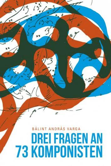 Komponisten der Moderne: Bálint András Varga: Drei Fragen an dreiundsiebzig Komponisten. Aus dem Englischen von Barbara Eckle. Regensburg 2014. 413 Seiten, 29,90 Euro.
