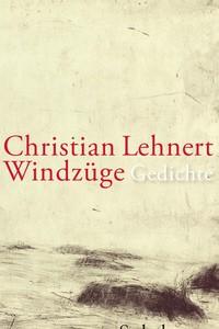 Gegenwartslyrik: Christian Lehnert: Windzüge. Gedichte. Suhrkamp Verlag, Berlin 2015. 113 Seiten, 18 Euro.