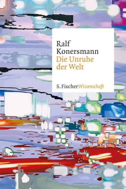 Philosophie: Ralf Konersmann: Die Unruhe der Welt. S. Fischer Verlag, Frankfurt am Main 2015. 464 Seiten, 24,99 Euro. E-Book 21,99 Euro.