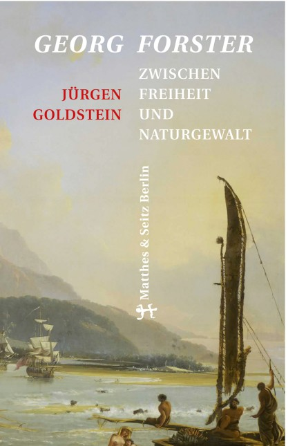 Biografie: Jürgen Goldstein: Georg Forster. Zwischen Freiheit und Naturgewalt. Verlag Matthes & Seitz, Berlin 2015. 302 Seiten, 24,90 Euro. E-Book 19,99 Euro.