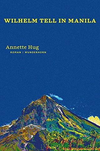 Roman: Annette Hug: Wilhelm Tell in Manila. Roman. Wunderhorn Verlag, Heidelberg 2016. 192 Seiten, 19,80 Euro. E-Book 16,99 Euro.