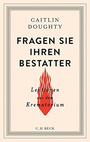 Caitly Doughty: Fragen Sie Ihren Bestatter - Lektionen aus dem Krematorium C.H. Beck