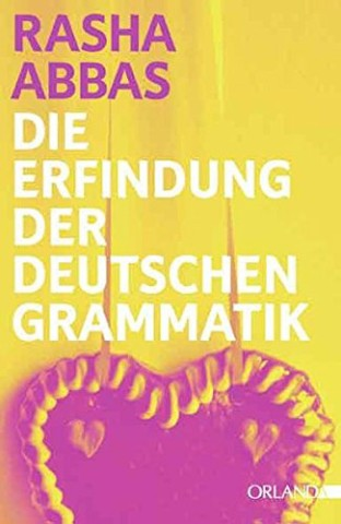Rasha Abbas Die Erfindung der deutschen Grammatik