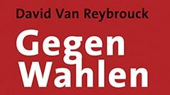Politikverdrossenheit: David Van Reybrouck: Gegen Wahlen. Warum Abstimmen nicht demokratisch ist. Aus dem Niederländischen von Arne Braun. Wallstein-Verlag Göttingen 2016, 200 Seiten, 17,90 Euro. E-Book: 13,99 Euro.
