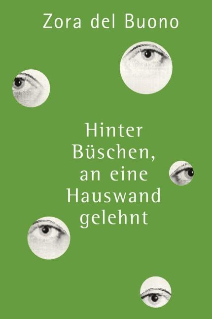 Deutsche Gegenwartsliteratur: Zora del Buono: Hinter Büschen, an eine Hauswand gelehnt. Roman. C.H. Beck Verlag, München 2016. 174 Seiten, 18,95 Euro. E-Book 14,99 Euro.
