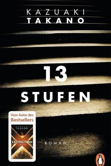Neue Taschenbücher: Kazuaki Takano: 13 Stufen. Roman. Aus dem Japanischen von Sabine Mangold. Penguin Verlag, München 2017. 392 Seiten. 10 Euro.