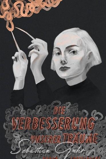 Deutsche Gegenwartsliteratur: Sebastian Guhr: Die Verbesserung unserer Träume. Luftschacht Verlag, Wien 2017. 196 Seiten, 20 Euro. E-Book 9.99 Euro.