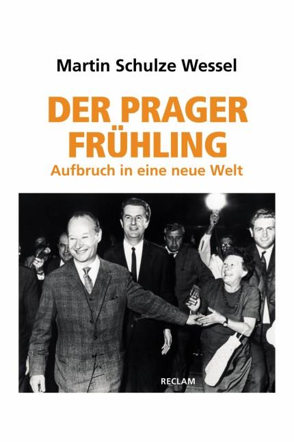 Tschechoslowakei vor 1968: Martin Schulze Wessel: Der Prager Frühling. Aufbruch in eine neue Welt. Reclam, Stuttgart 2018. 323 Seiten, 28 Euro.
