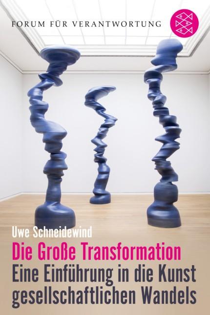 Uwe Schneidewind Herausgegeben von: Klaus Wiegandt + Harald Welzer Die Große Transformation