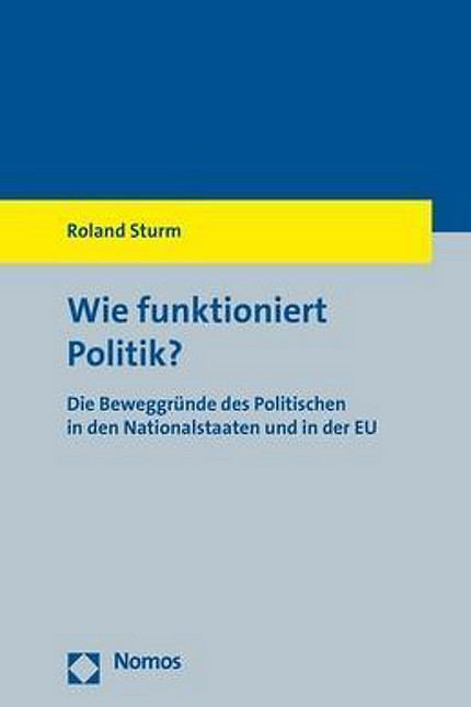 Roland Sturm über Europa: Roland Sturm: Wie funktioniert Politik? Die Beweggründe des Politischen in den Nationalstaaten und in der EU. Nomos-Verlag, Baden-Baden 2018. 143 Seiten, 26 Euro.