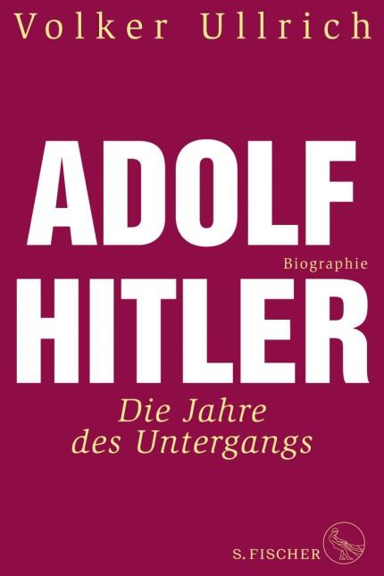 Nationalsozialismus: Volker Ullrich: Adolf Hitler. Biographie. Die Jahre des Untergangs 1939-1945. S. Fischer, Frankfurt 2018, 893 Seiten, 32 Euro. E-Book: 27,99 Euro.