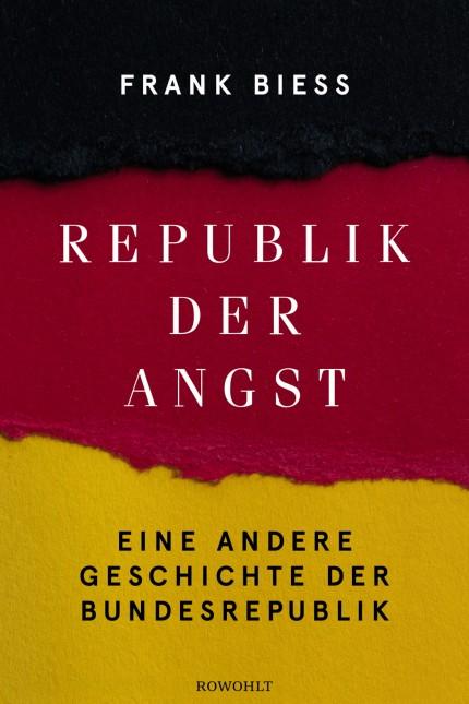 Frank Biess Republik der Angst Eine andere Geschichte der Bundesrepublik