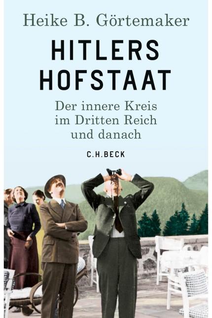 NS-Geschichte: Heike B. Görtemaker: Hitlers Hofstaat. Der innere Kreis im Dritten Reich und danach. Verlag C.H. Beck, München 2019. 528 Seiten, 28 Euro.