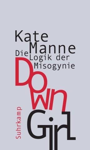Kate Mann Down Girl - die Logik der Misogynie