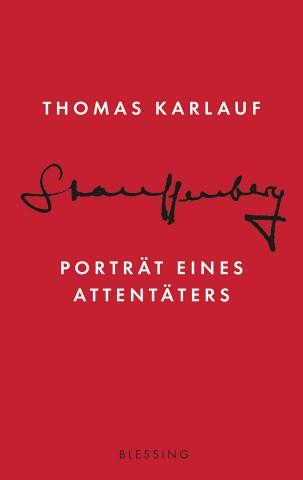 Thomas Karlauf Stauffenberg Porträt eines Attentäters