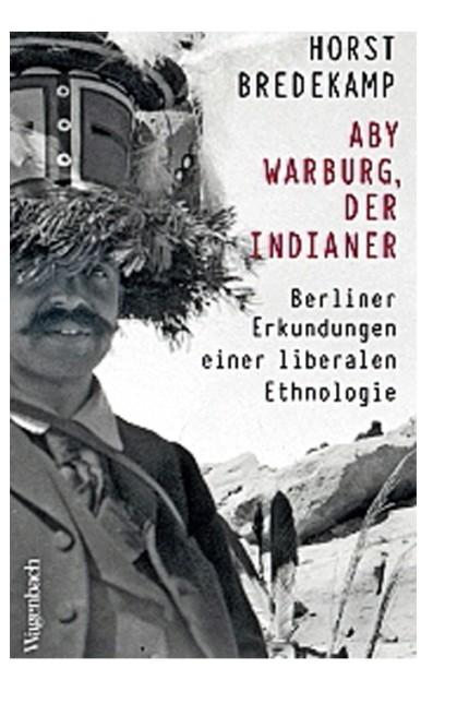 Liberale Ethnologie: Horst Bredekamp: Aby Warburg, der Indianer. Berliner Erkundungen einer liberalen Ethnologie, Klaus Wagenbach Verlag, Berlin 2019. 171 Seiten, 18 Euro.