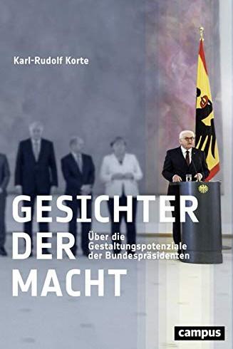 Gesichter der Macht Über die Gestaltungspotenziale der Bundespräsidenten. Ein Essay von Karl-Rudolf Korte.