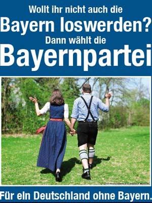 Bayernpartei, Bayern loswerden, Wahlplakat