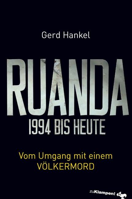 GERD HANKEL Ruanda 1994 bis heute Vom Umgang mit einem Völkermord