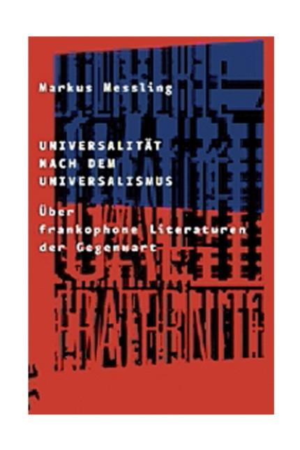 Essay: Markus Messling: Universalität nach dem Universalismus. Über frankophone Literaturen der Gegenwart. Verlag Matthes & Seitz, Berlin 2019. 222 S., 24 Euro.