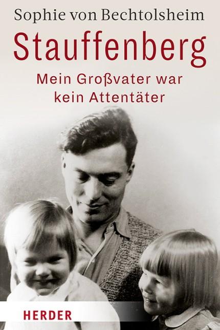 Stauffenberg - mein Großvater war kein Attentäter (Gebundene Ausgabe) von Sophie von Bechtolsheim (Autor/in)