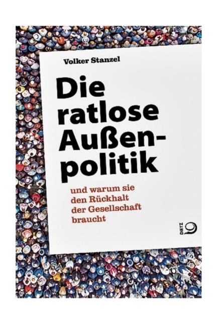 Politik: Volker Stanzel: Die ratlose Außenpolitik und warum sie den Rückhalt der Gesellschaft braucht. Verlag J.H.W. Dietz Nachf., Bonn 2019. 256 Seiten, 26 Euro.