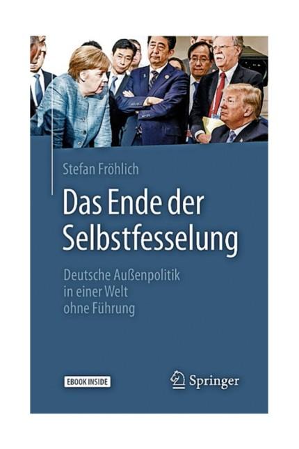 Politik: Stefan Fröhlich: Das Ende der Selbstfesselung. Deutsche Außenpolitik in einer Welt ohne Führung. Springer Fachmedien, Wiesbaden 2019. 166 Seiten, 20,44 Euro.