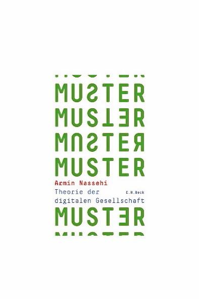 Digitalisierung: Armin Nassehi: Muster. Theorie der digitalen Gesellschaft. Verlag C.H. Beck, München 2019. 352 Seiten, 26 Euro.