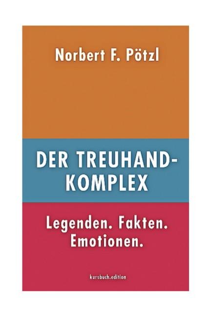 Deutsche Einheit: Norbert F. Pötzl: Der Treuhand-Komplex. Legenden. Fakten. Emotionen. Kursbuch.edition, Hamburg 2019. 255 Seiten, 22 Euro. (Erscheint am Dienstag, 10. September.)