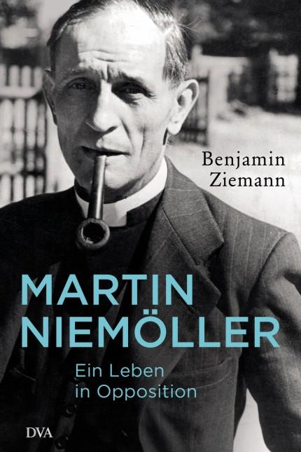 Benjamin Ziemann Martin Niemöller. Ein Leben in Opposition