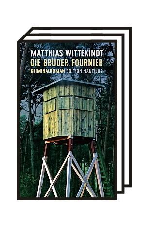Krimikolumne: Matthias Wittekindt: Die Brüder Fournier. Edition Nautilus, Hamburg 2020. 270 Seiten, 18 Euro.
