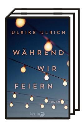 """""""Während wir feiern"""": Ulrike Ulrich: Während wir feiern. Roman. Berlin Verlag 2020. 272 Seiten, 22 Euro."""