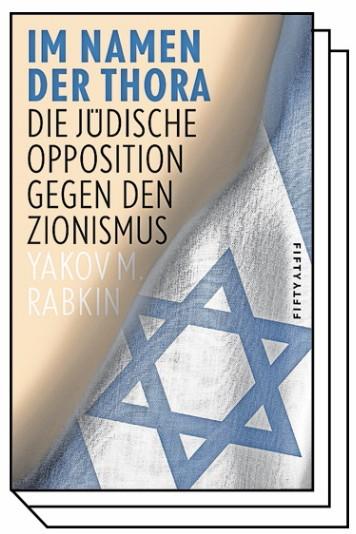 Ideengeschichteder Diaspora: Yakov M. Rabkin: Im Namen der Thora. Die Jüdische Opposition gegen den Zionismus. Verlag fifty-fifty, Frankfurt/Main 2020. 463 Seiten, 24 Euro.