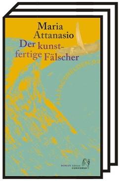Ein Outlaw in Sizilien: Maria Attanasio: Der kunstfertige Fälscher. Edition Converso, Bad Herrenalb 2020. 220 Seiten, 18 Euro.
