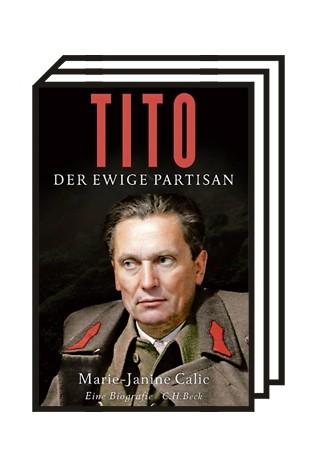 Josip Broz Tito: Marie-Janine Calic: Tito. Der ewige Partisan. Verlag C.H. Beck, München 2020. 442 Seiten, 29,95 Euro.