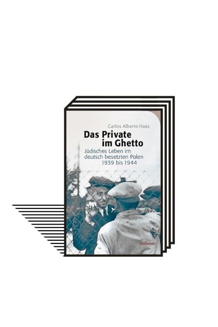 Polen unter NS-Besatzung: Carlos Alberto Haas: Das Private im Ghetto. Jüdisches Leben im deutsch besetzten Polen 1939 bis 1944. Wallstein Verlag, Göttingen 2020. 370 Seiten, 32 Euro.