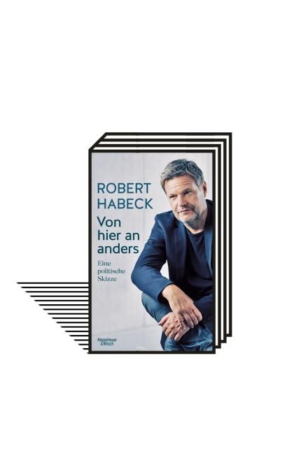 Grüne: Robert Habeck: Von hier aus anders. Eine politische Skizze. Kiepenheuer & Witsch, Köln 2021. 384 Seiten, 22 Euro.