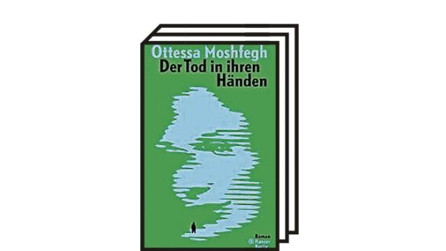"""""""Der Tod in ihren Händen"""" von Ottessa Moshfegh: Ottessa Moshfegh: Der Tod in ihren Händen. Roman. Aus dem Englischen von Anke Caroline Burger. Hanser Berlin, 2021. 256 Seiten, 22 Euro."""