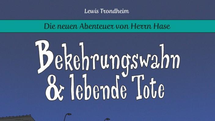 Die neuen Abenteuer von Herrn Hase 3: Bekehrungswahn & lebende Tote Lewis Trondheim