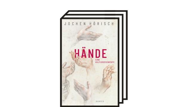 """Jochen Hörischs neues Buch """"Hände - eine Kulturgeschichte"""": Jochen Hörisch: Hände. Eine Kulturgeschichte. Carl Hanser Verlag, München 2021. 304 Seiten, 28 Euro."""