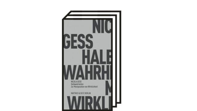 Verschwörungsmythen: Nicola Gess: Halbwahrheiten. Zur Manipulation von Wirklichkeit. Verlag Matthes & Seitz, Berlin 2021. 160 Seiten, 14,00 Euro.