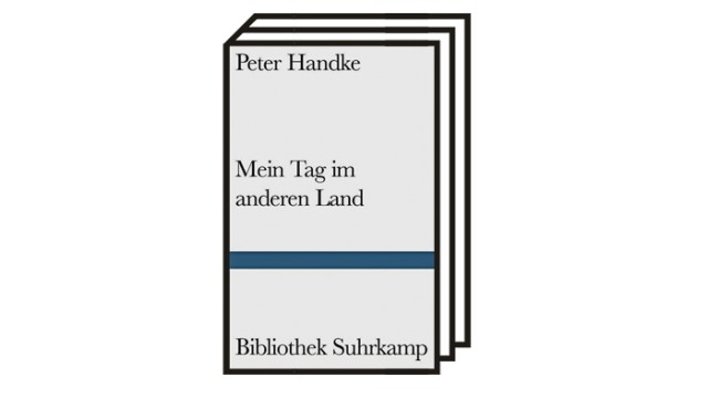 """Handke-Novelle """"Mein Tag im anderen Land"""": Peter Handke: Mein Tag im anderen Land. Eine Dämonengeschichte. Suhrkamp, Berlin 2021. 93 Seiten, 16 Euro."""