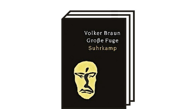 """""""Große Fuge"""": Volker Braun: Große Fuge. Suhrkamp Verlag, Berlin 2021, 56 Seiten, 16 Euro."""