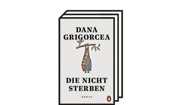 """Roman """"Die nicht sterben"""": Dana Grigorcea: Die nicht sterben. Roman. Penguin-Verlag, München 2021. 264 Seiten, 22 Euro."""