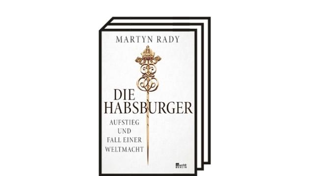 """Martyn Radys Buch """"Die Habsburger"""": Martyn Rady: Die Habsburger. Aufstieg und Fall einer Weltmacht. Rowohlt Berlin, Berlin 2021. 624 Seiten, 34 Euro."""