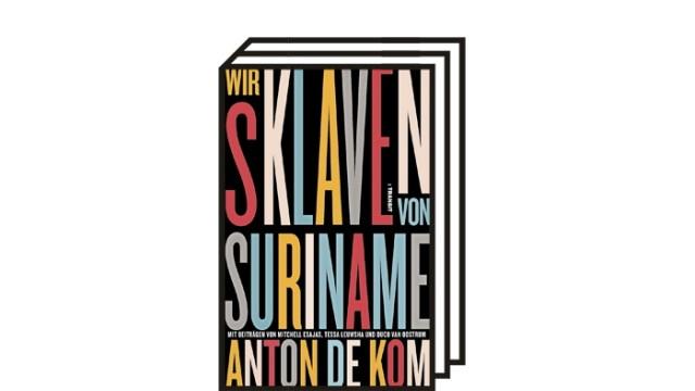 Neue Bücher zur Geschichte der Sklaverei: Anton de Kom: Wir Sklaven von Suriname. Aus dem Niederländischen von Birgit Erdmann. Transit Buchverlag, Berlin 2021. 224 Seiten, 20 Euro.