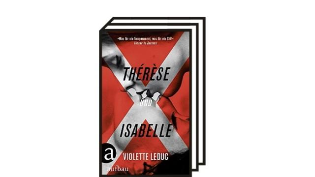 """Violette Leducs Roman """"Thérèse und Isabelle"""": Violette Leduc: Thérèse und Isabelle. Roman. Aus dem Französischen von Sina de Malafosse. Aufbau Verlag, Berlin 2021. 169 Seiten, 20 Euro."""