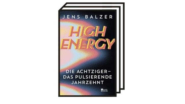 Bücher des Monats: Jens Balzer: High Energy. Die Achtziger - das pulsierende Jahrzehnt. Rowohlt Berlin Verlag, Berlin 2021. 400 Seiten, 28 Euro.