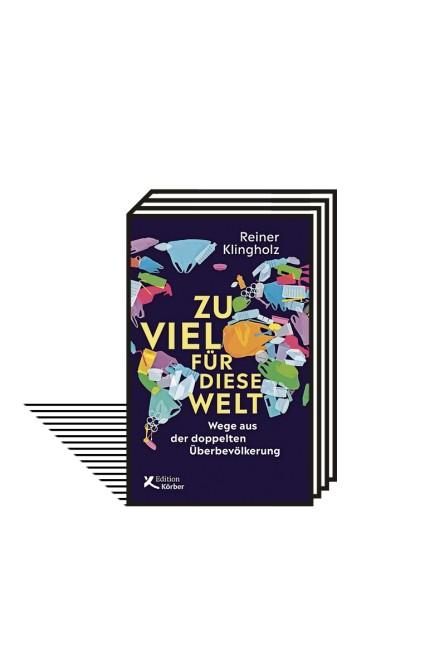 Globalisierung: Reiner Klingholz: Zu viel für diese Welt. Wege aus der doppelten Überbevölkerung. Edition Körber, Hamburg 2021. 360 Seiten, 24 Euro. E-Book: 17,99 Euro.